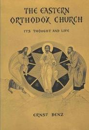 The Eastern Orthodox Church by Ernst Benz