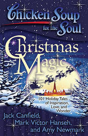 Chicken Soup for the Soul: Christmas Magic by Jack Canfield