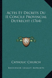 Actes Et Decrets Du II Concile Provincial Dutrecht (1764) by Catholic Church