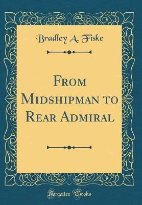 From Midshipman to Rear Admiral (Classic Reprint) by Bradley A Fiske