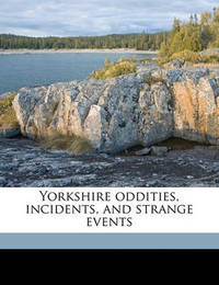 Yorkshire Oddities, Incidents, and Strange Events by (Sabine Baring-Gould