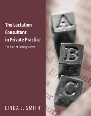 The Lactation Consultant in Private Practice by Linda J. Smith