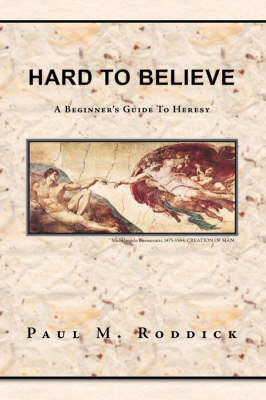 Hard to Believe by Paul M. Roddick