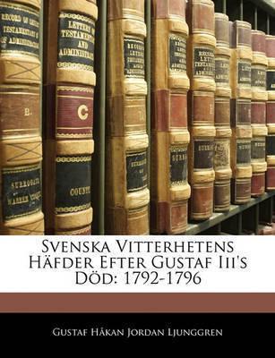 Svenska Vitterhetens Hfder Efter Gustaf III's DD: 1792-1796 by Gustaf Hkan Jordan Ljunggren