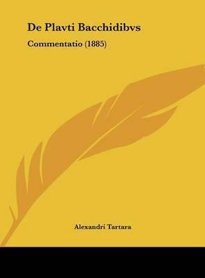 de Plavti Bacchidibvs: Commentatio (1885) by Alexandri Tartara
