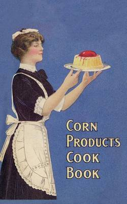 Corn Products Cook Book by Emma Churchman Hewitt image