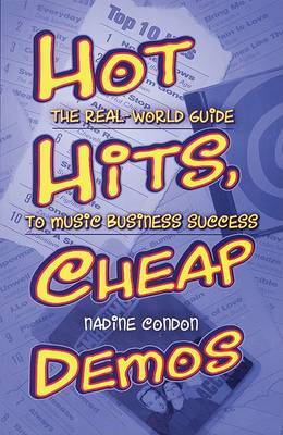 Hot Hits, Cheap Demos: The Real-World Guide to Music Business Success by Nadine Condon image