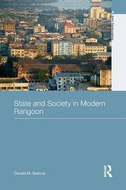 State and Society in Modern Rangoon by Donald M Seekins