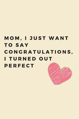 Mom, I just want to say congratulations, i turned out perfect by Hmdusa Publications