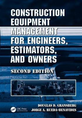 Construction Equipment Management for Engineers, Estimators, and Owners by Douglas D. Gransberg