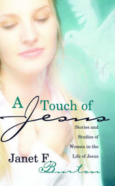 A Touch of Jesus: Stories and Studies of Women in the Life of Jesus by Janet, F Burton image