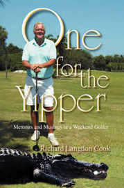 One for the Yipper: Memoirs and Musings of a Weekend Golfer by Richard Langdon Cook
