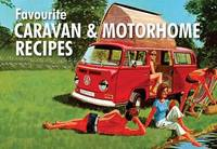 Favourite Caravan and Motorhome Recipes by Cindy Thompson