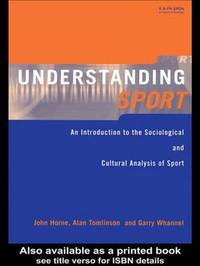 Understanding Sport: An Introduction to the Sociological and Cultural Analysis of Sport by John Horne image