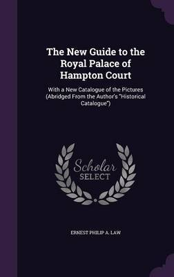 The New Guide to the Royal Palace of Hampton Court by Ernest Philip a Law image
