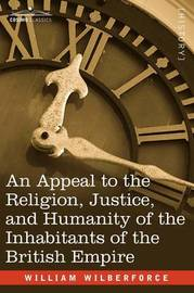 An Appeal to the Religion, Justice, and Humanity of the Inhabitants of the British Empire by William Wilberforce