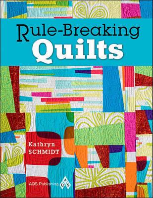 Rule-Breaking Quilts by Kathryn Schmidt image