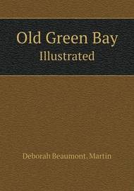 Old Green Bay Illustrated by Deborah Beaumont Martin