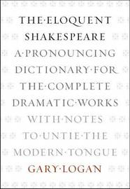 The Eloquent Shakespeare by Gary Logan