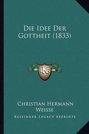 Die Idee Der Gottheit (1833) by Christian Hermann Weisse