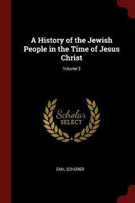 A History of the Jewish People in the Time of Jesus Christ; Volume 3 by Emil Schurer