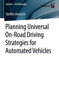 Planning Universal On-Road Driving Strategies for Automated Vehicles by Steffen Heinrich