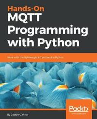 Hands-On MQTT Programming with Python by Gaston C Hillar