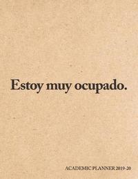 Estoy Muy Ocupado. Academic Planner 2019-20 by Pop Academic