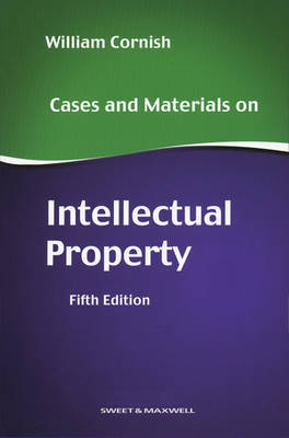 Cases and Materials on Intellectual Property by William Cornish image