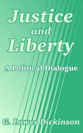 Justice and Liberty: A Political Dialogue by G.Lowes Dickinson image