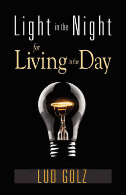 Light in the Night for Living in the Day by Lud Golz