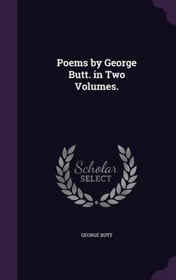 Poems by George Butt. in Two Volumes. by George Butt