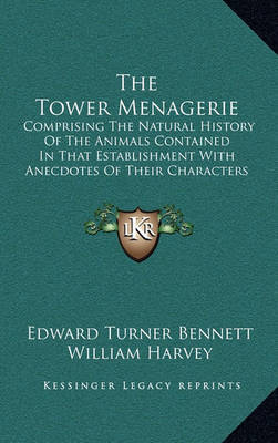 The Tower Menagerie: Comprising the Natural History of the Animals Contained in That Establishment with Anecdotes of Their Characters and History by Edward Turner Bennett