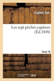 Les Sept Peches Capitaux.Tome 16 by Eugene Sue