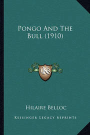 Pongo and the Bull (1910) Pongo and the Bull (1910) by Hilaire Belloc