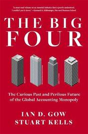 The Big Four: The Curious Past and Perilous Future of Global Accounting Monopoly by Stuart Kells