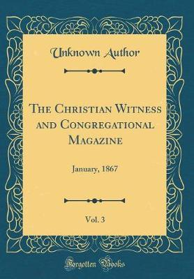 The Christian Witness and Congregational Magazine, Vol. 3 by Unknown Author image