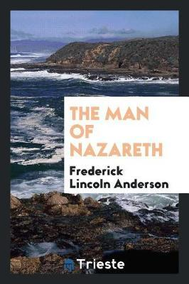 The Man of Nazareth by Frederick Lincoln Anderson image