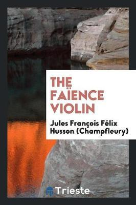The Fa ence Violin by Jules Francois Fe Husson (Champfleury) image