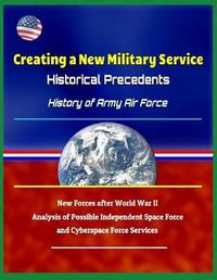 Creating a New Military Service by U S Military