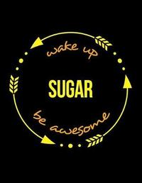 Wake Up Sugar Be Awesome Cool Notebook for a Sweet Factory Worker, Legal Ruled Journal by Useful Occupations Books