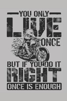 You only live once but if you do it right once is enough by Values Tees