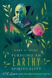 Pursuing an Earthy Spirituality by Gary S. Selby