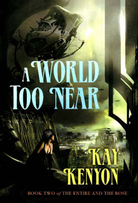 A World Too Near: Bk. 2: Entire and the Rose by Kay Kenyon image