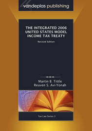 The Integrated 2006 United States Model Income Tax Treaty, Revised Edition by Martin B. Tittle