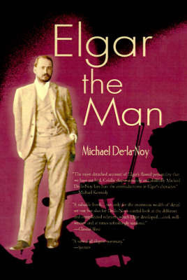Elgar the Man by Michael De-la-Noy
