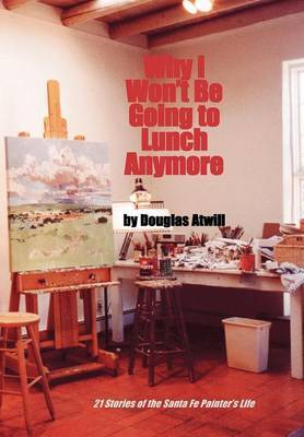 Why I Won't Be Going to Lunch Anymore by Douglas Atwill