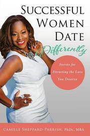 Successful Women Date Differently by Camille Sheppard-Parrish