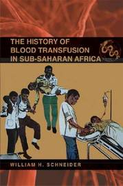 The History of Blood Transfusion in Sub-Saharan Africa by William H. Schneider