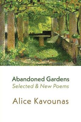 Abandoned Gardens by Alice Kavounas